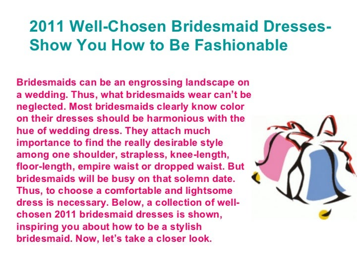 2011 Well-Chosen Bridesmaid Dresses-Show You How to Be Fashionable Bridesmaids can be an engrossing landscape on a wedding...