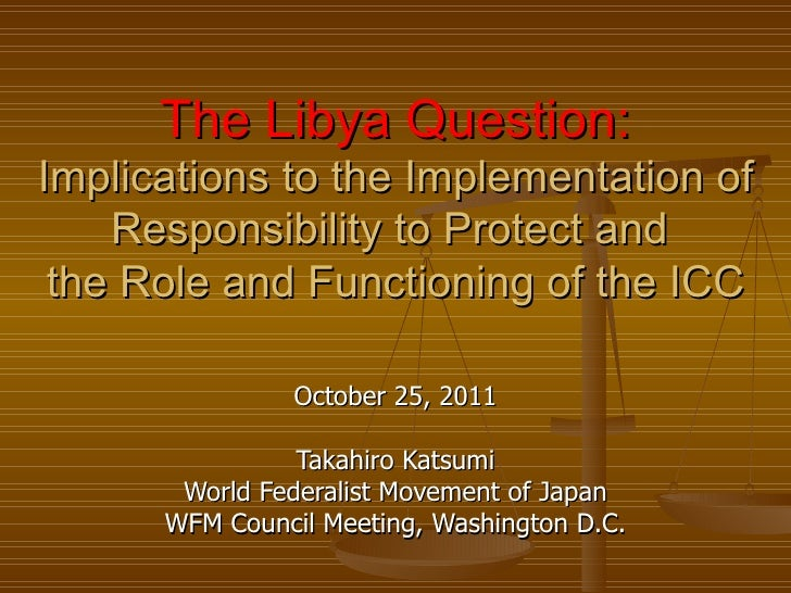 The Libya Question:Implications to the Implementation of    Responsibility to Protect and the Role and Functioning of the ...