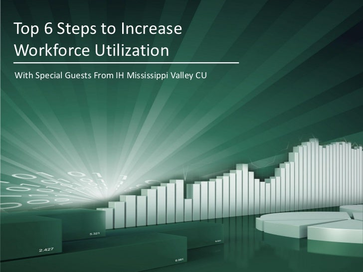 Top 6 Steps to IncreaseWorkforce UtilizationWith Special Guests From IH Mississippi Valley CU
