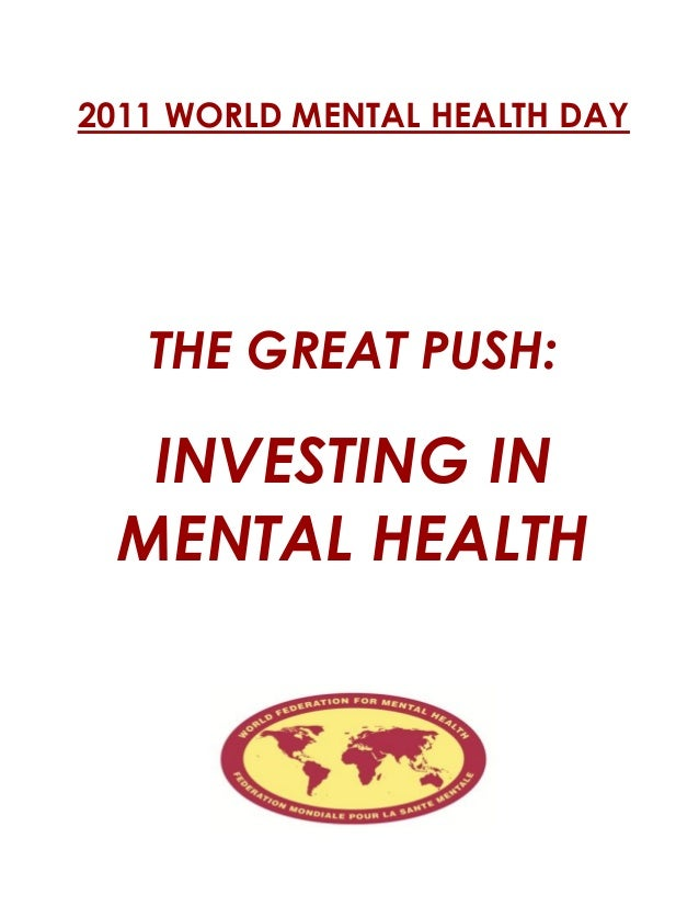 2011 WORLD MENTAL HEALTH DAY THE GREAT PUSH: INVESTING IN MENTAL HEALTH