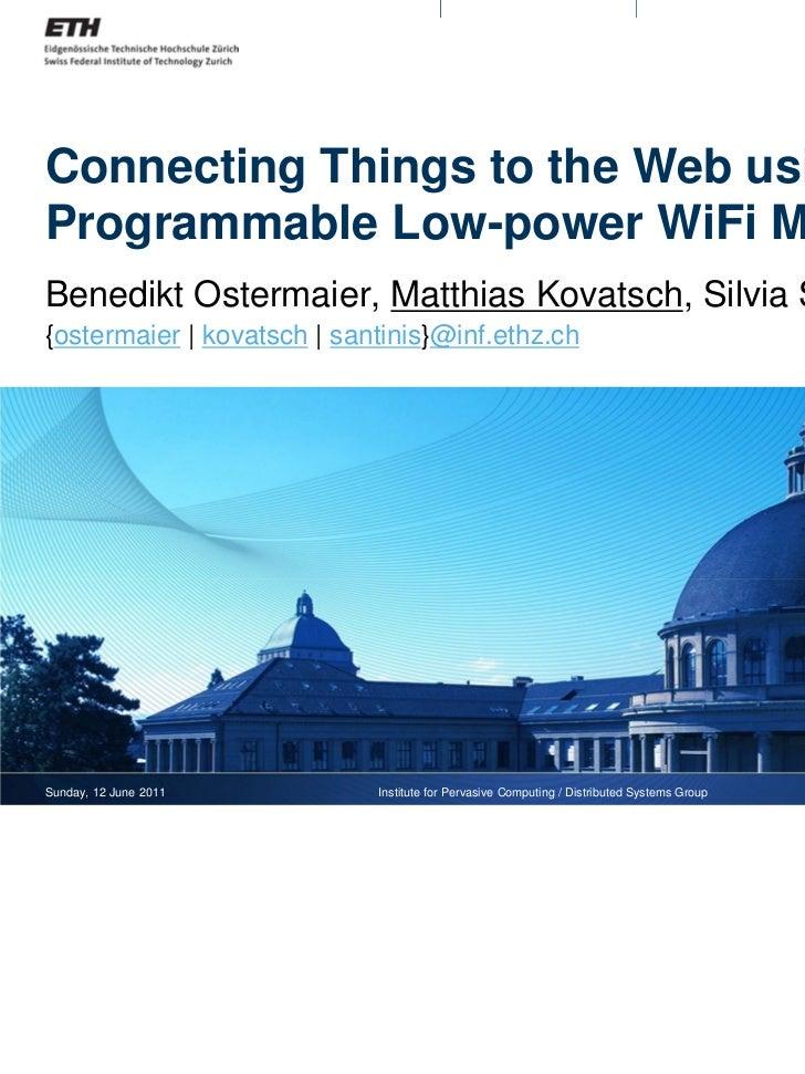 Connecting Things to the Web usingProgrammable Low-power WiFi ModulesBenedikt Ostermaier, Matthias Kovatsch, Silvia Santin...
