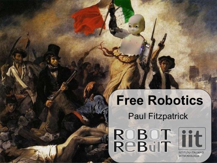 Free Robotics Paul Fitzpatrick