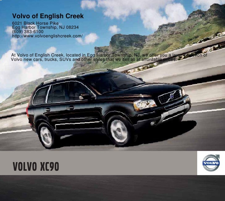 Volvo of English Creek6021 Black Horse PikeEgg Harbor Township, NJ 08234(609) 383-6100http://www.volvoenglishcreek.com/At ...