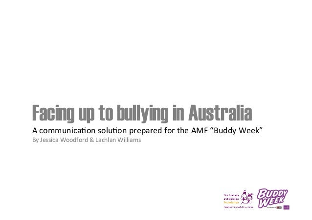 """Facing up to bullying in Australia A  communica*on  solu*on  prepared  for  the  AMF  """"Buddy  Week""""   By..."""