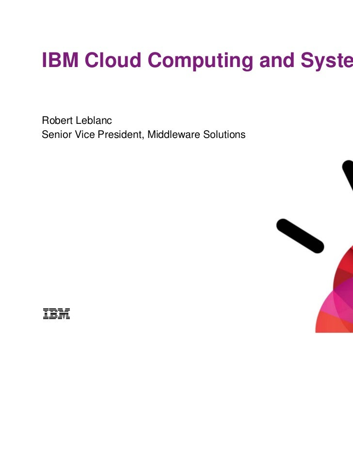 IBM Cloud Computing and System zRobert LeblancSenior Vice President, Middleware Solutions