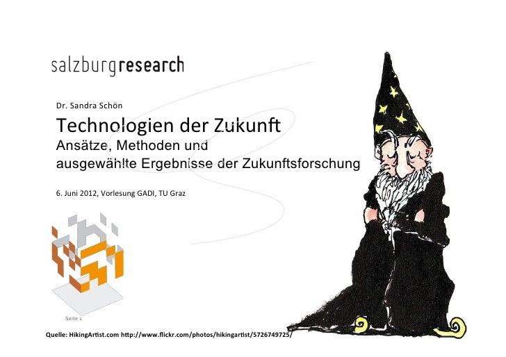 Dr. Sandra Schön    Technologien der Zukun5    Ansätze, Methoden und   ausgewählte Ergebnisse der Zukunftsfors...
