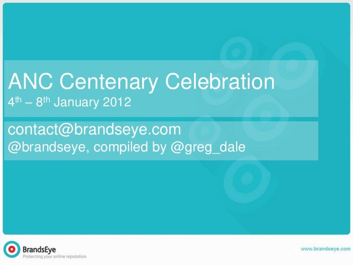 ANC Centenary Celebration4th – 8th January 2012contact@brandseye.com@brandseye, compiled by @greg_dale