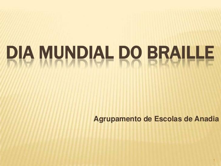 DIA MUNDIAL DO BRAILLE         Agrupamento de Escolas de Anadia                                       1