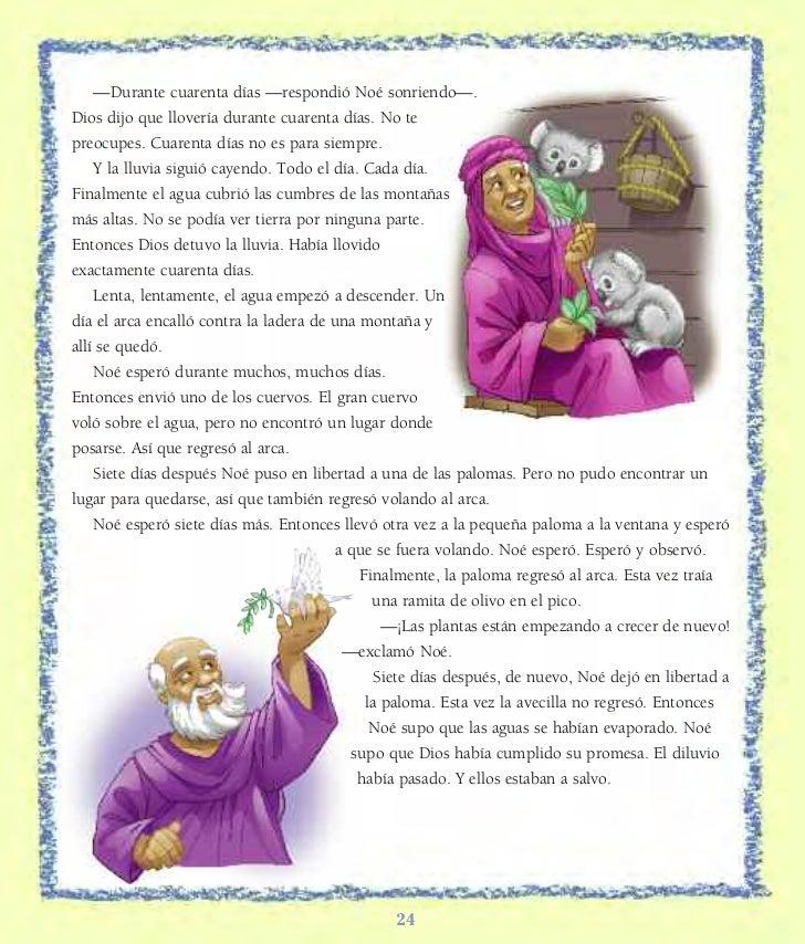 —Durante cuarenta días —respondió Noé sonriendo—.Dios dijo que llovería durante cuarenta días. No tepreocupes. Cuarenta dí...