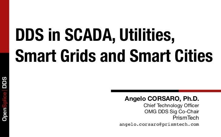 DDS in SCADA, Utilities,                 Smart Grids and Smart CitiesOpenSplice DDS                                Angelo ...
