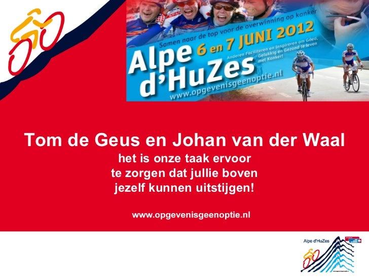 Tom de Geus en Johan van der Waal          het is onze taak ervoor        te zorgen dat jullie boven         jezelf kunnen...