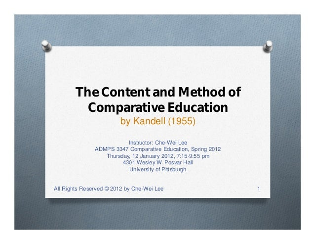 The Content and Method of Comparative Education by Kandell (1955) Instructor: Che-Wei Lee ADMPS 3347 Comparative Education...