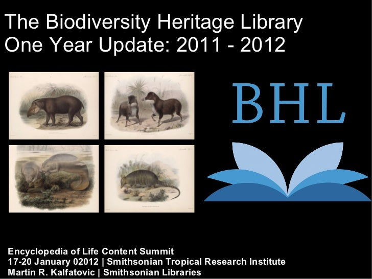 The Biodiversity Heritage LibraryOne Year Update: 2011 - 2012Encyclopedia of Life Content Summit17-20 January 02012   Smit...