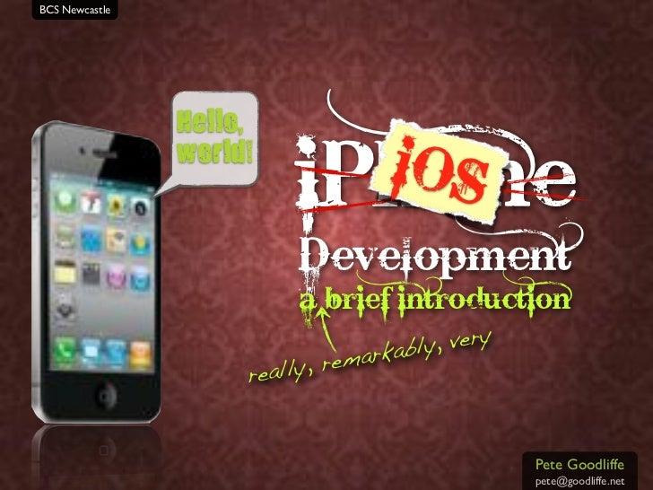 iPhoneNewcastle  BCS development a brief introduction                                       pete goodliffe                ...