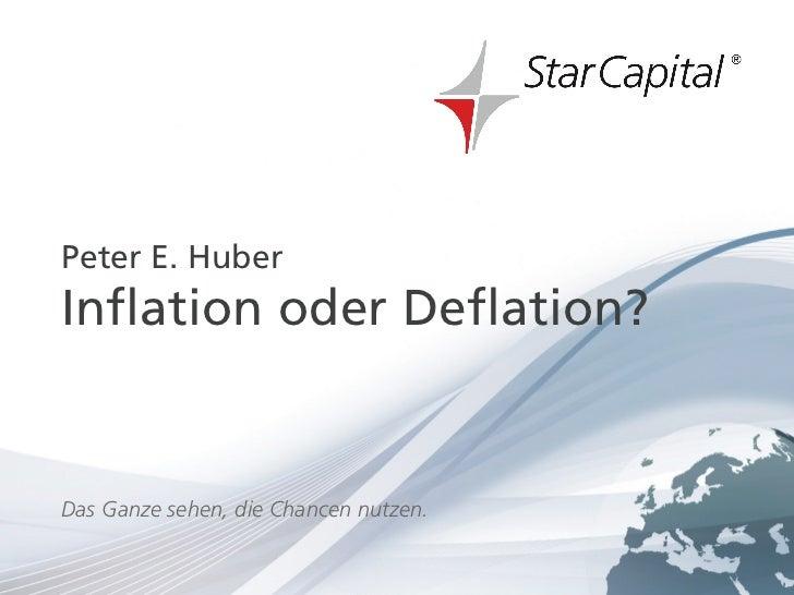 Januar 2012HierE.steht einPeter HuberTitelInflation oder Deflation?Das Ganze sehen, die Chancen nutzen.www.starcapital.de ...
