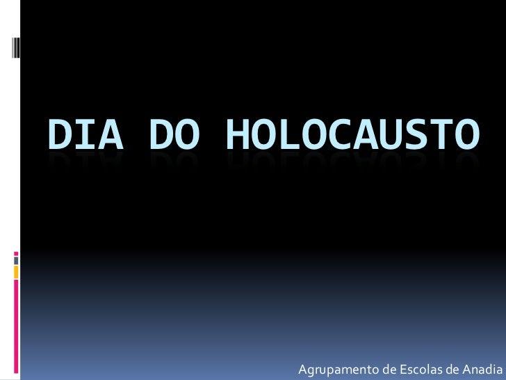 DIA DO HOLOCAUSTO         Agrupamento de Escolas de Anadia