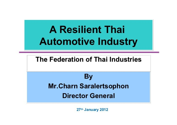 A Resilient Thai Automotive IndustryThe Federation of Thai Industries              By   Mr.Charn Saralertsophon       Dire...