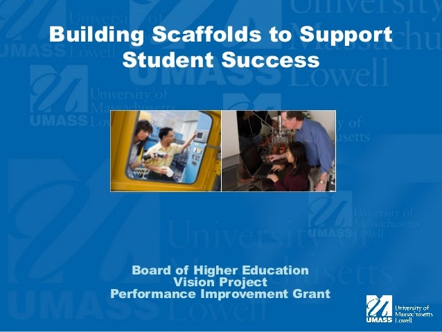 Building Scaffolds to Support Student Success Board of Higher Education Vision Project Performance Improvement Grant