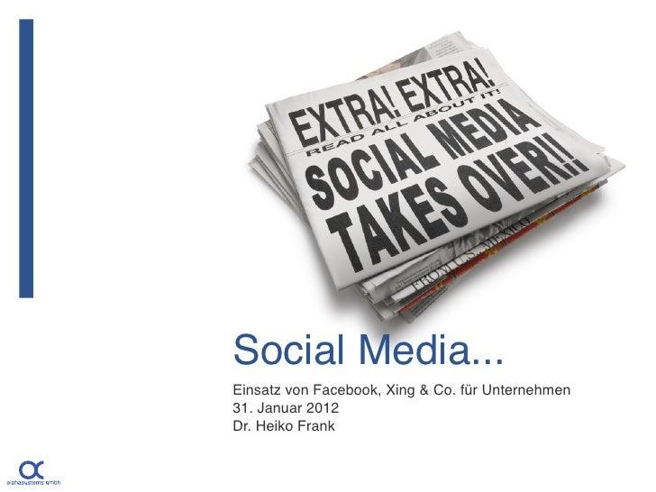 Social Media...Einsatz von Facebook, Xing & Co. für Unternehmen31. Januar 2012Dr. Heiko Frank