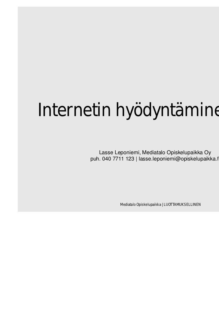 Internetin hyödyntäminen 2012         Lasse Leponiemi, Mediatalo Opiskelupaikka Oy      puh. 040 7711 123 | lasse.leponiem...