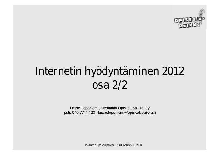 Internetin hyödyntäminen 2012            osa 2/2        Lasse Leponiemi, Mediatalo Opiskelupaikka Oy     puh. 040 7711 123...