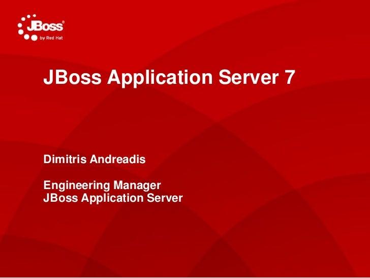 JBoss Application Server 7JasoctAS Project LeadDimitris AndreadisMay 4, 2011Engineering ManagerJBoss Application Server