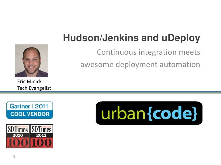Hudson/Jenkins and uDeploy                             Continuous integration meets                         awesome deploy...