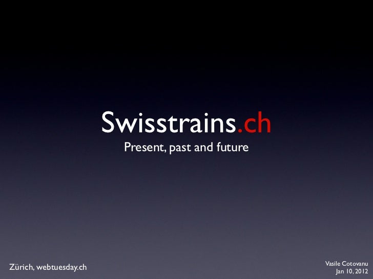 Swisstrains.ch                         Present, past and future                                                    Vasile ...