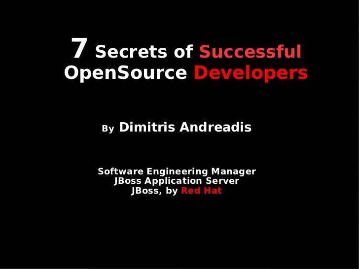 7 Secrets of SuccessfulOpenSource Developers   By   Dimitris Andreadis  Software Engineering Manager     JBoss Application...