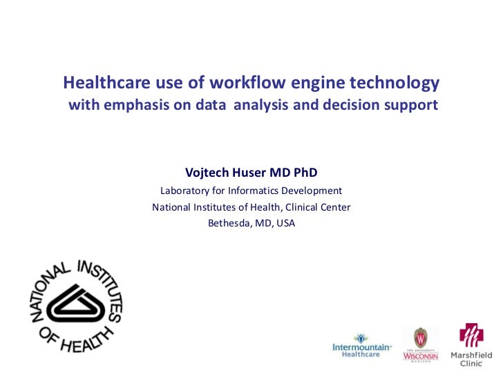 Healthcare use of workflow engine technology  with emphasis on data  analysis and decision support Vojtech Huser MD PhD La...