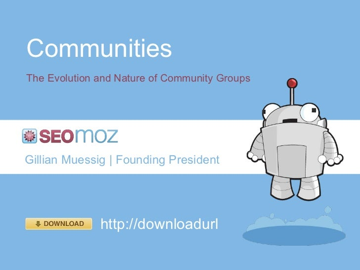 Communities The Evolution and Nature of Community Groups Gillian Muessig | Founding President http://downloadurl
