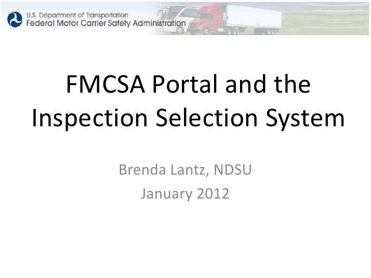 FMCSA Portal and theInspection Selection System       Brenda Lantz, NDSU          January 2012
