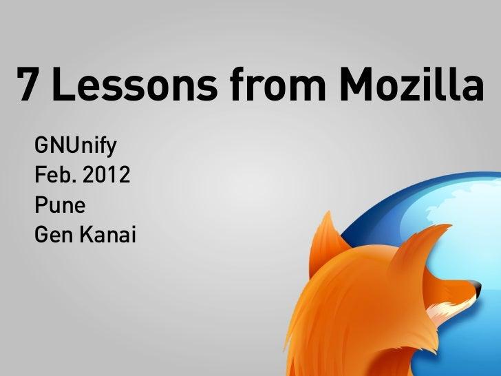 7 Lessons from MozillaGNUnifyFeb. 2012PuneGen Kanai