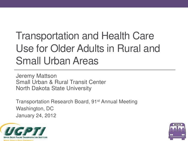 Transportation and Health CareUse for Older Adults in Rural andSmall Urban AreasJeremy MattsonSmall Urban & Rural Transit ...