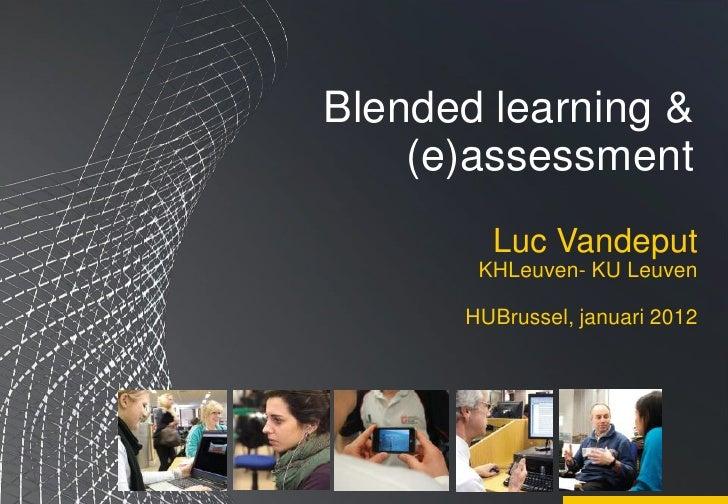Blended learning &    (e)assessment        Luc Vandeput       KHLeuven- KU Leuven      HUBrussel, januari 2012