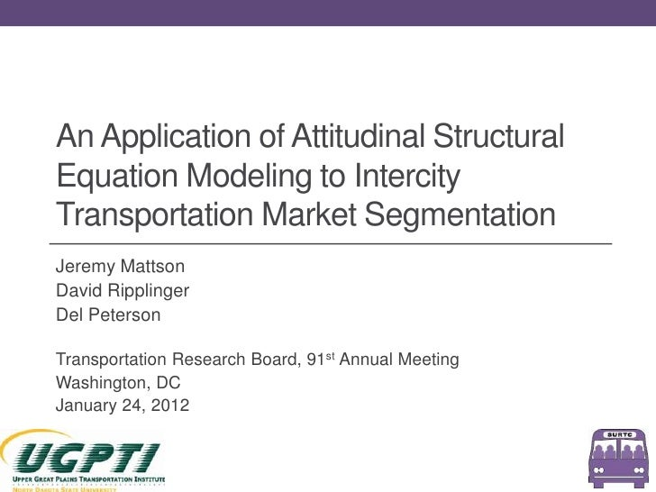 An Application of Attitudinal StructuralEquation Modeling to IntercityTransportation Market SegmentationJeremy MattsonDavi...