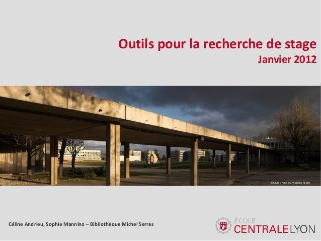 Outils pour la recherche de stage Janvier 2012  ©Club photo et Maxime Storn  Céline Andrieu, Sophie Mannino – Bibliothèque...