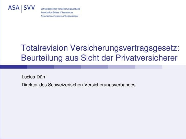 Totalrevision Versicherungsvertragsgesetz:Beurteilung aus Sicht der PrivatversichererLucius DürrDirektor des Schweizerisch...