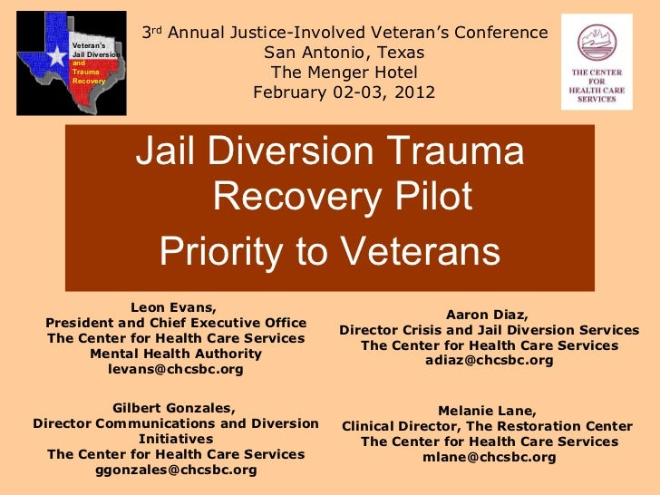 <ul><li>Jail Diversion Trauma Recovery Pilot </li></ul><ul><li>Priority to Veterans </li></ul>Leon Evans,  President and C...