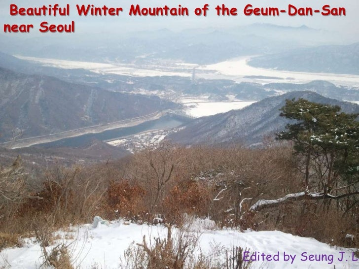 Beautiful Winter Mountain of the Geum-Dan-Sannear Seoul                                Edited by Seung J. Le