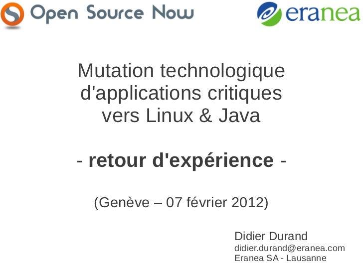 Mutation technologiquedapplications critiques   vers Linux & Java- retour dexpérience - (Genève – 07 février 2012)        ...