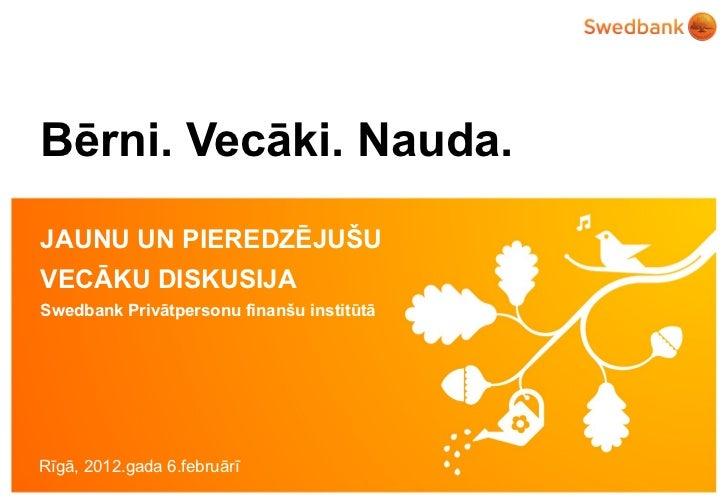 Bērni. Vecāki. Nauda. JAUNU UN PIEREDZĒJUŠU  VECĀKU DISKUSIJA Swedbank Privātpersonu finanšu institūtā Rīgā, 2012.gada 6.f...