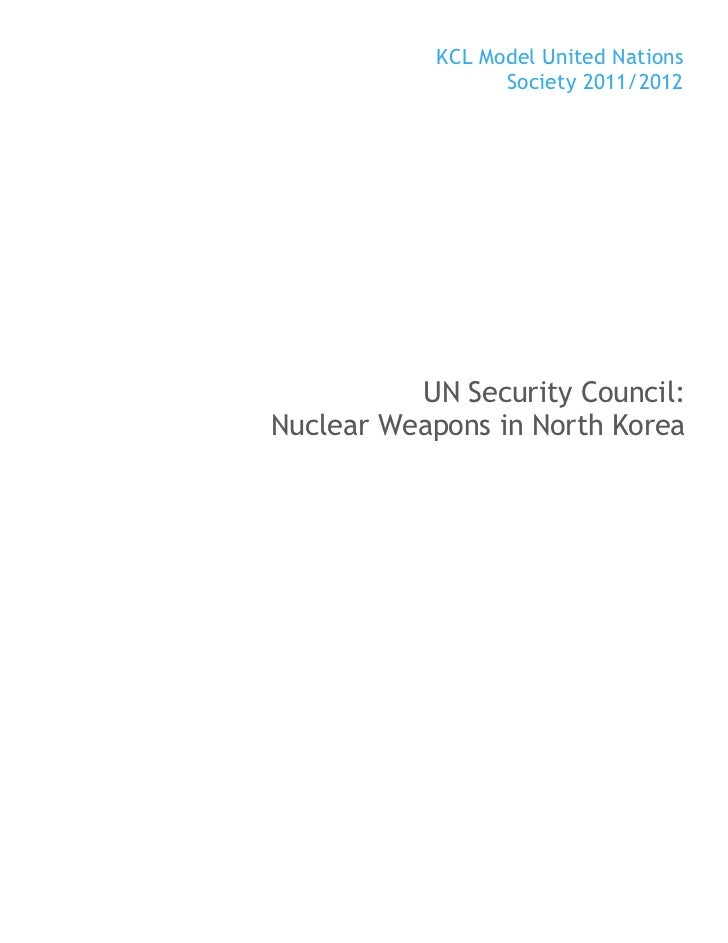 KCL Model United Nations                 Society 2011/2012          UN Security Council:Nuclear Weapons in North Korea