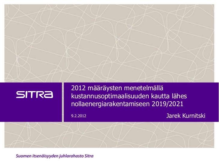 2012 määräysten menetelmälläkustannusoptimaalisuuden kautta lähesnollaenergiarakentamiseen 2019/20219.2.2012              ...