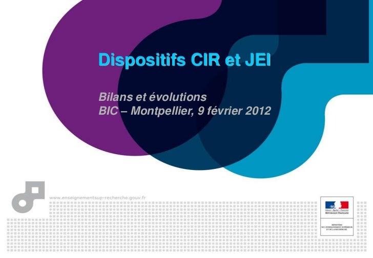 Dispositifs CIR et JEIBilans et évolutionsBIC – Montpellier, 9 février 2012