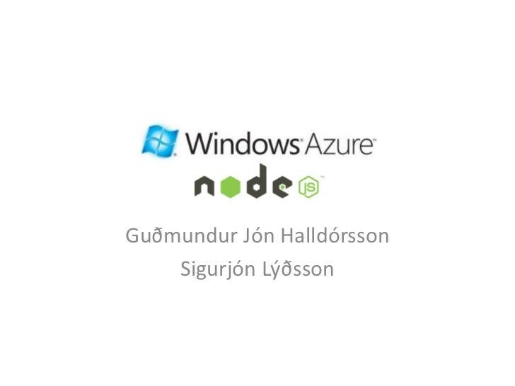 Windows Azure      nodeJSGuðmundur Jón Halldórsson    Sigurjón Lýðsson