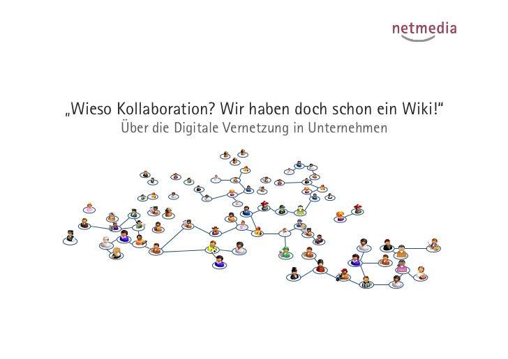 """""""Wieso Kollaboration? Wir haben doch schon ein Wiki!""""       Über die Digitale Vernetzung in Unternehmen"""