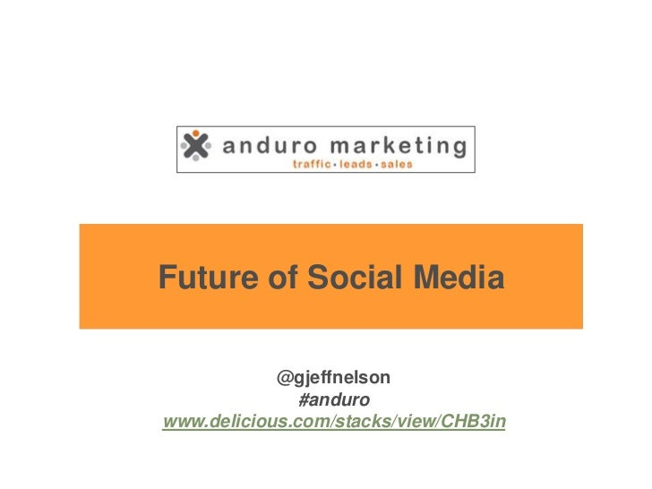 Future of Social Media            @gjeffnelson               #andurowww.delicious.com/stacks/view/CHB3in