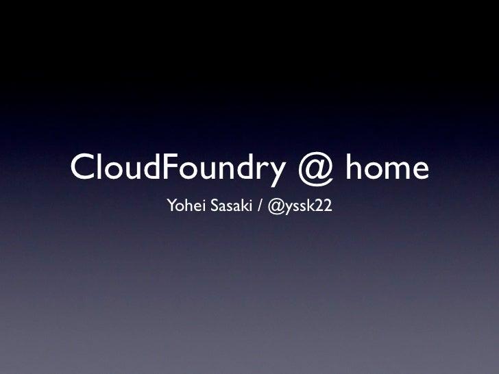 CloudFoundry @ home     Yohei Sasaki / @yssk22