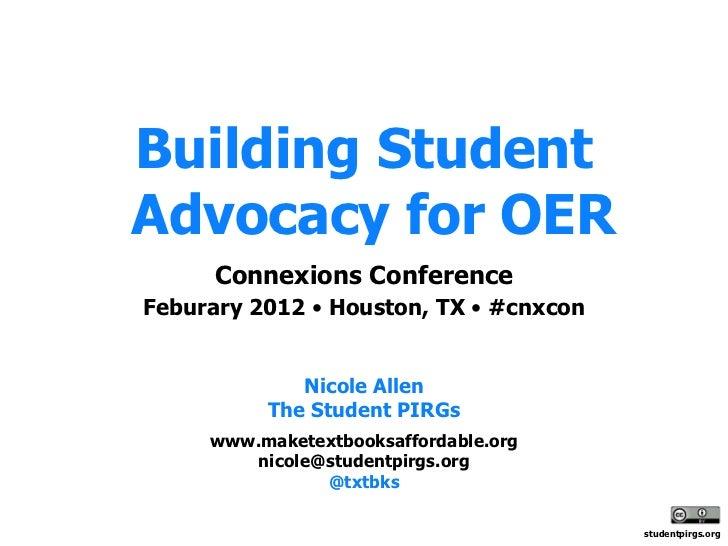Building StudentAdvocacy for OER      Connexions ConferenceFeburary 2012 • Houston, TX • #cnxcon             Nicole Allen ...